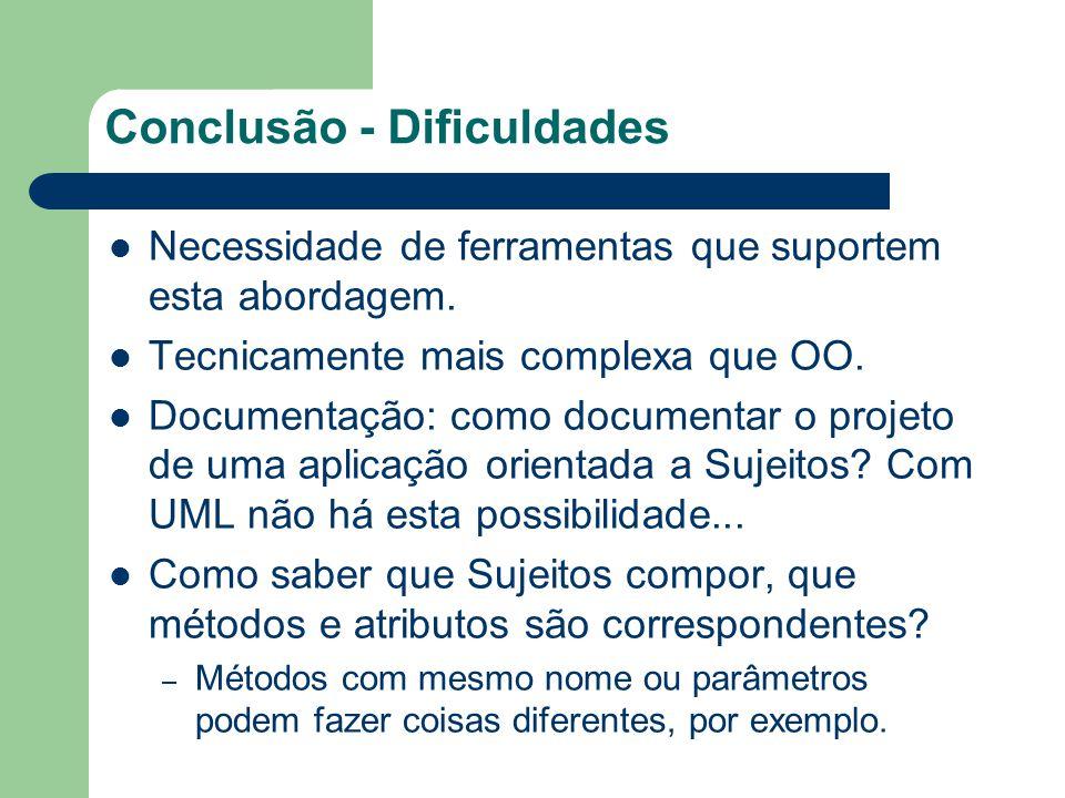 Conclusão - Dificuldades Necessidade de ferramentas que suportem esta abordagem. Tecnicamente mais complexa que OO. Documentação: como documentar o pr