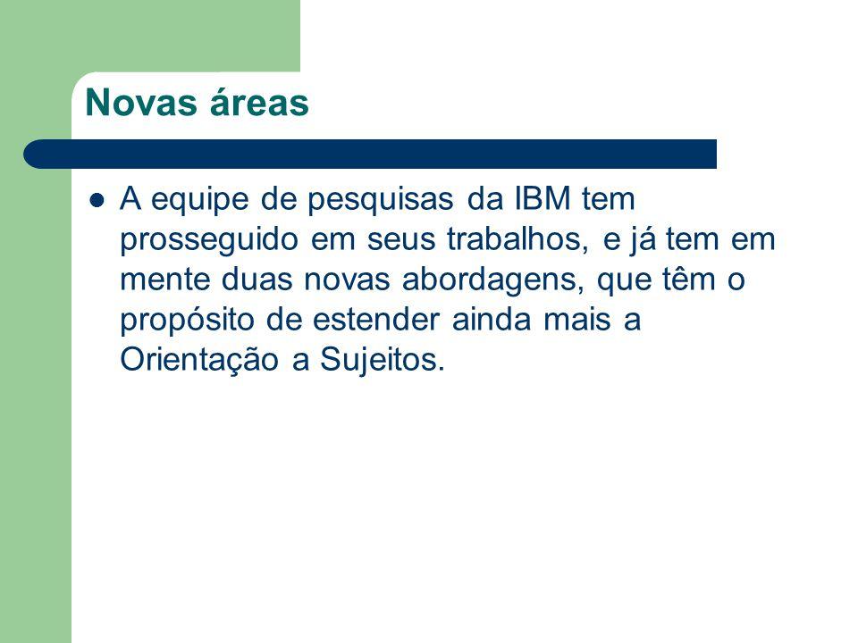 Novas áreas A equipe de pesquisas da IBM tem prosseguido em seus trabalhos, e já tem em mente duas novas abordagens, que têm o propósito de estender ainda mais a Orientação a Sujeitos.