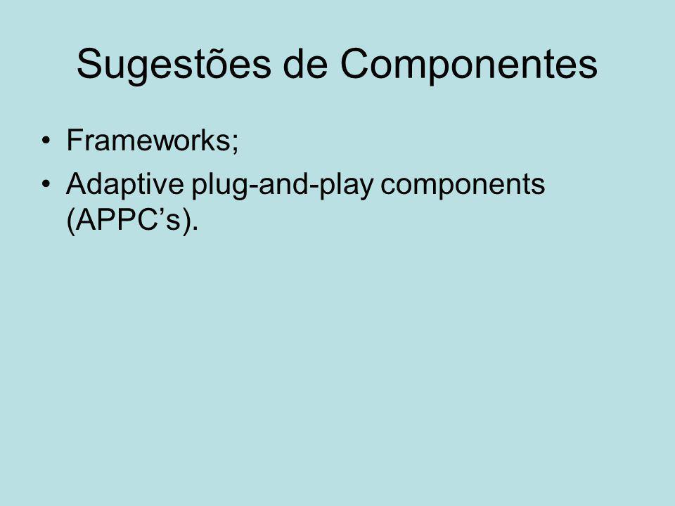 Sugestões de Componentes Frameworks; Adaptive plug-and-play components (APPC's).