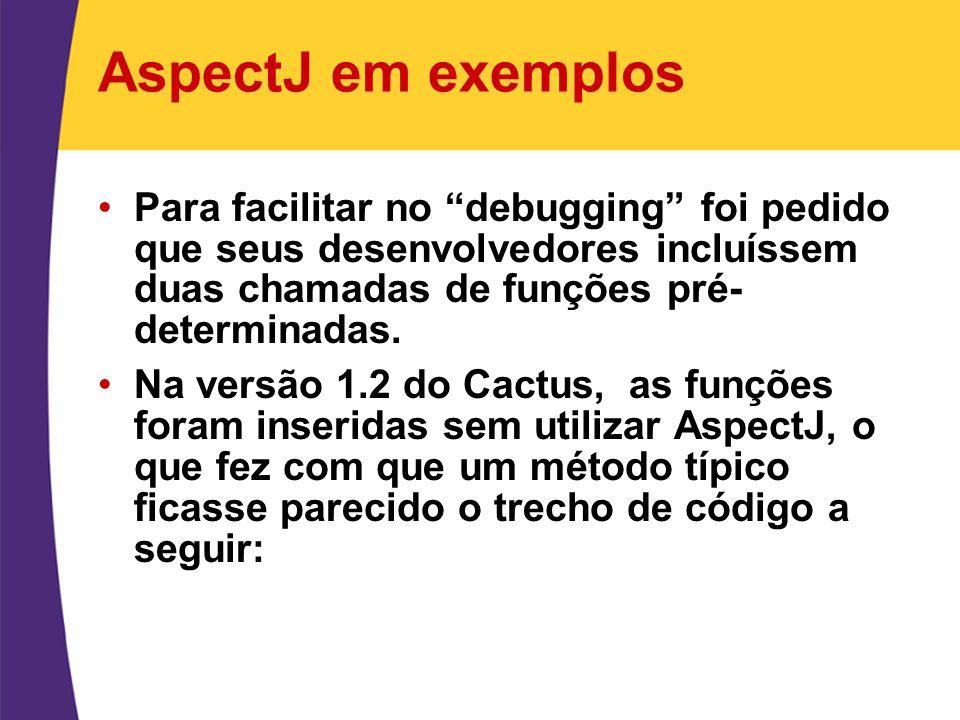 """AspectJ em exemplos Para facilitar no """"debugging"""" foi pedido que seus desenvolvedores incluíssem duas chamadas de funções pré- determinadas. Na versão"""