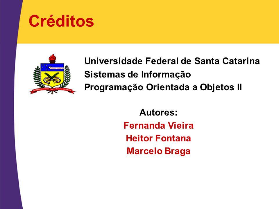 Créditos Universidade Federal de Santa Catarina Sistemas de Informação Programação Orientada a Objetos II Autores: Fernanda Vieira Heitor Fontana Marc