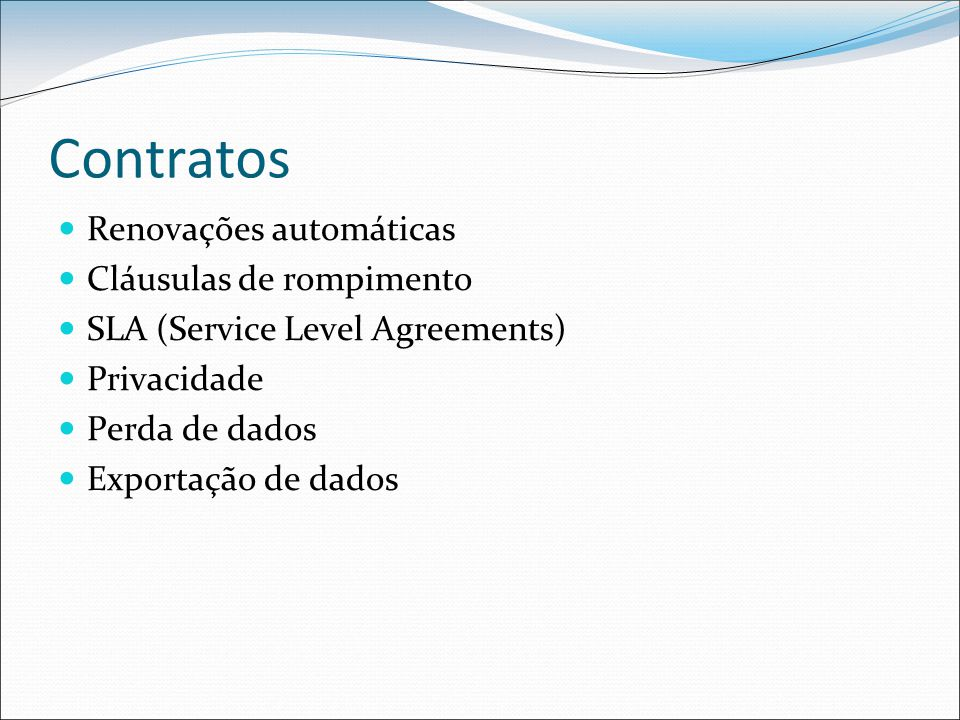 Contratos Renovações automáticas Cláusulas de rompimento SLA (Service Level Agreements) Privacidade Perda de dados Exportação de dados