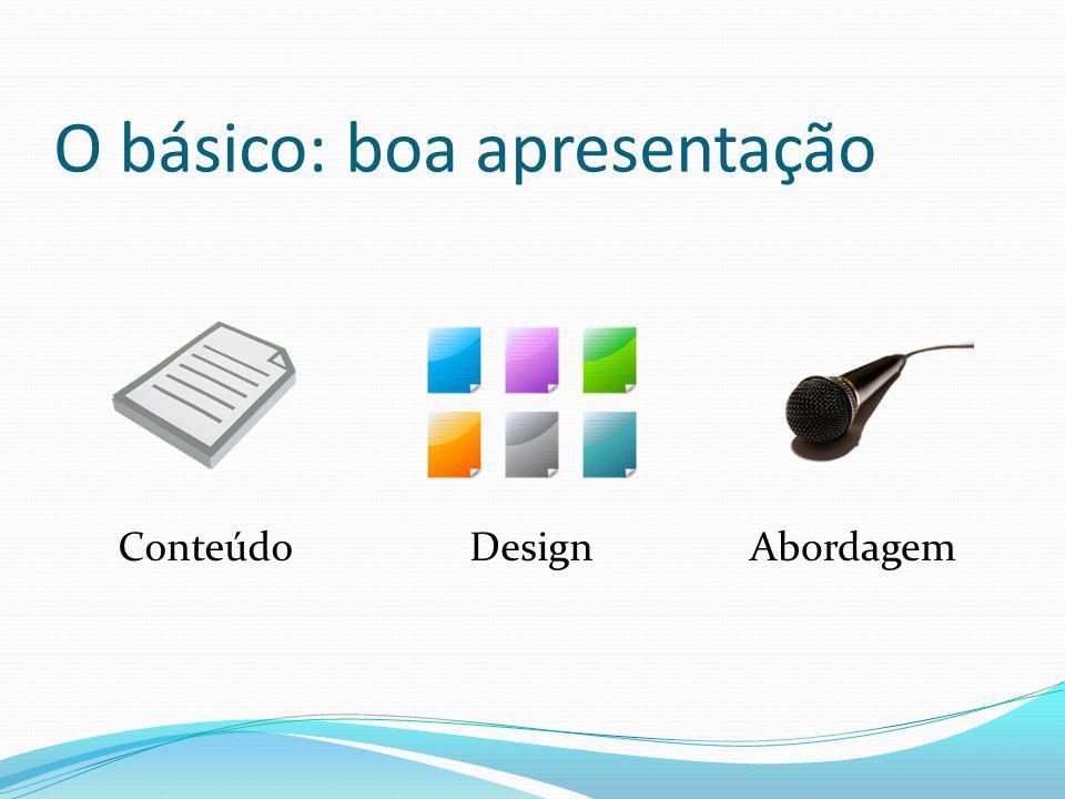 O básico: boa apresentação ConteúdoDesignAbordagem