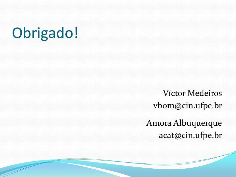 Obrigado! Víctor Medeiros vbom@cin.ufpe.br Amora Albuquerque acat@cin.ufpe.br