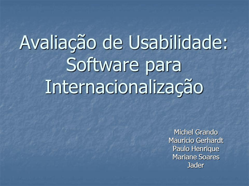 Avaliação de Usabilidade: Software para Internacionalização Michel Grando Mauricio Gerhardt Paulo Henrique Mariane Soares Jader