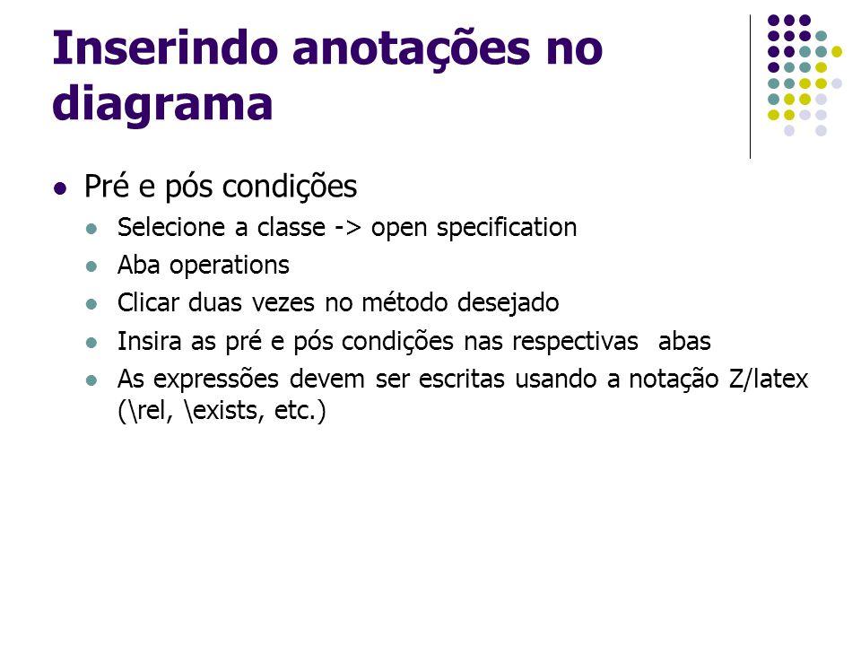 Inserindo anotações no diagrama Pré e pós condições Selecione a classe -> open specification Aba operations Clicar duas vezes no método desejado Insir