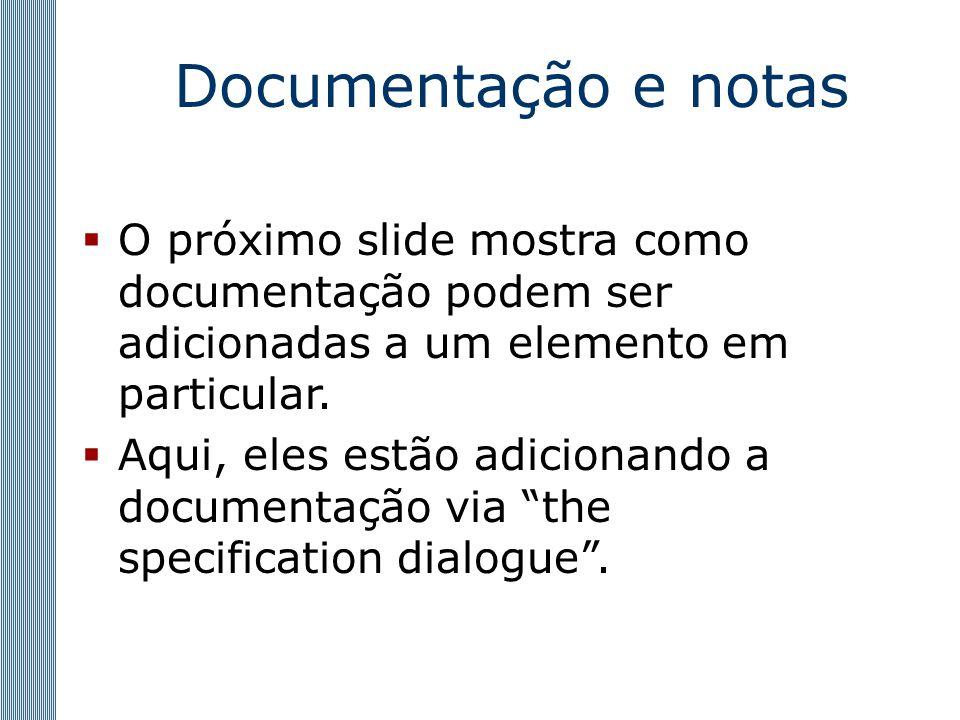 Documentação e notas  O próximo slide mostra como documentação podem ser adicionadas a um elemento em particular.