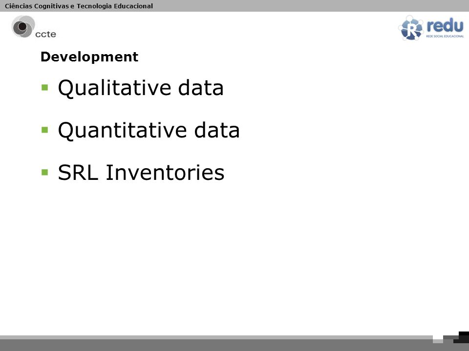 Ciências Cognitivas e Tecnologia Educacional Development  Qualitative data  Quantitative data  SRL Inventories