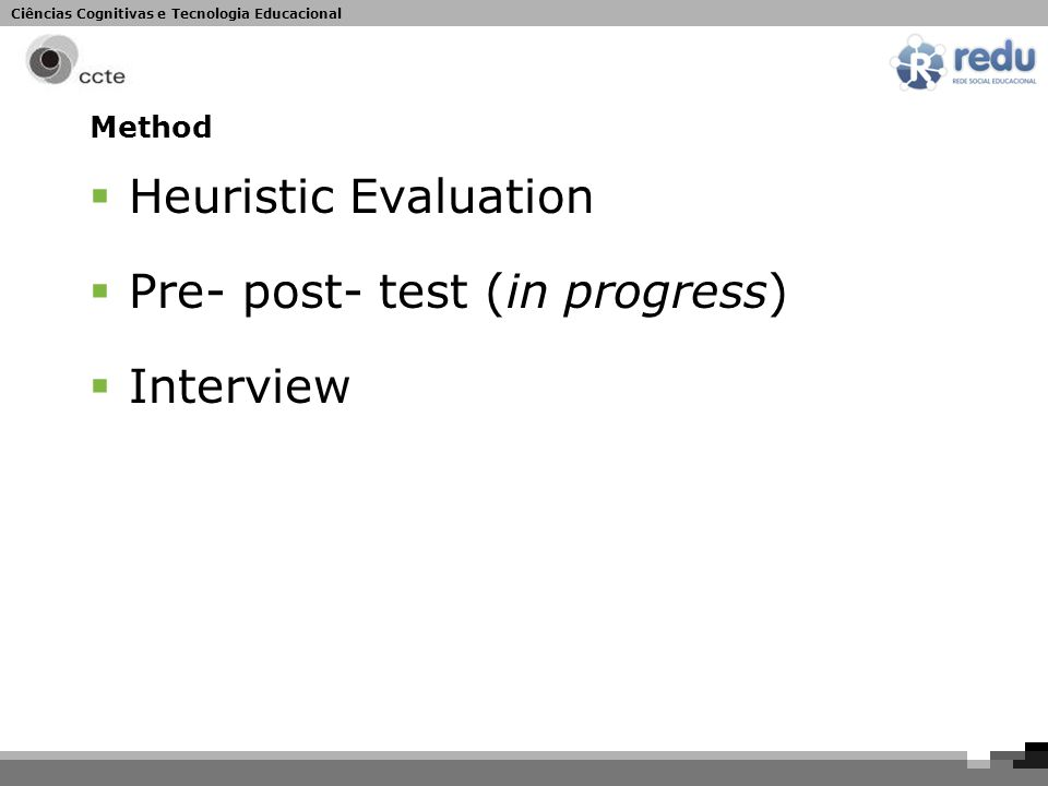 Ciências Cognitivas e Tecnologia Educacional Method  Heuristic Evaluation  Pre- post- test (in progress)  Interview