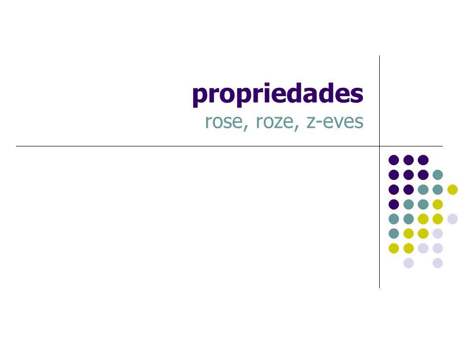 propriedades rose, roze, z-eves