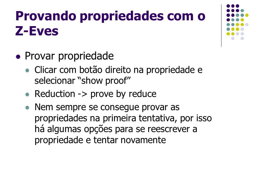 """Provando propriedades com o Z-Eves Provar propriedade Clicar com botão direito na propriedade e selecionar """"show proof"""" Reduction -> prove by reduce N"""