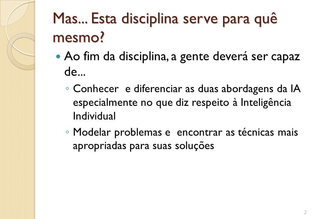 Mas... Esta disciplina serve para quê mesmo? Ao fim da disciplina, a gente deverá ser capaz de... ◦ Conhecer e diferenciar as duas abordagens da IA es