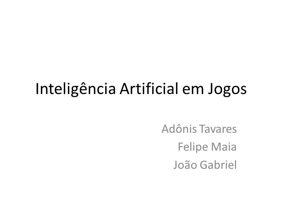 Inteligência Artificial em Jogos Adônis Tavares Felipe Maia João Gabriel