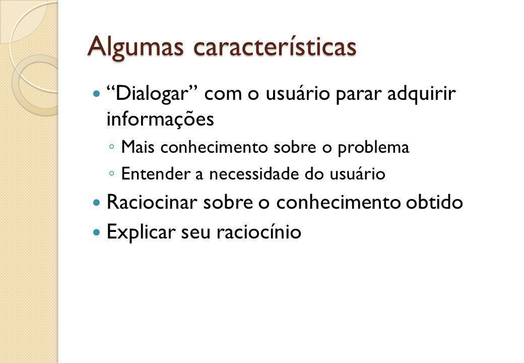"""Algumas características """"Dialogar"""" com o usuário parar adquirir informações ◦ Mais conhecimento sobre o problema ◦ Entender a necessidade do usuário R"""