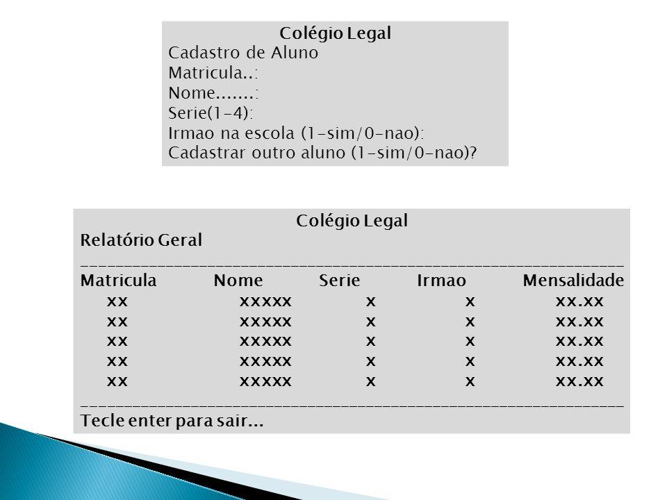 Colégio Legal Cadastro de Aluno Matricula..: Nome.......: Serie(1-4): Irmao na escola (1-sim/0-nao): Cadastrar outro aluno (1-sim/0-nao)? Colégio Lega