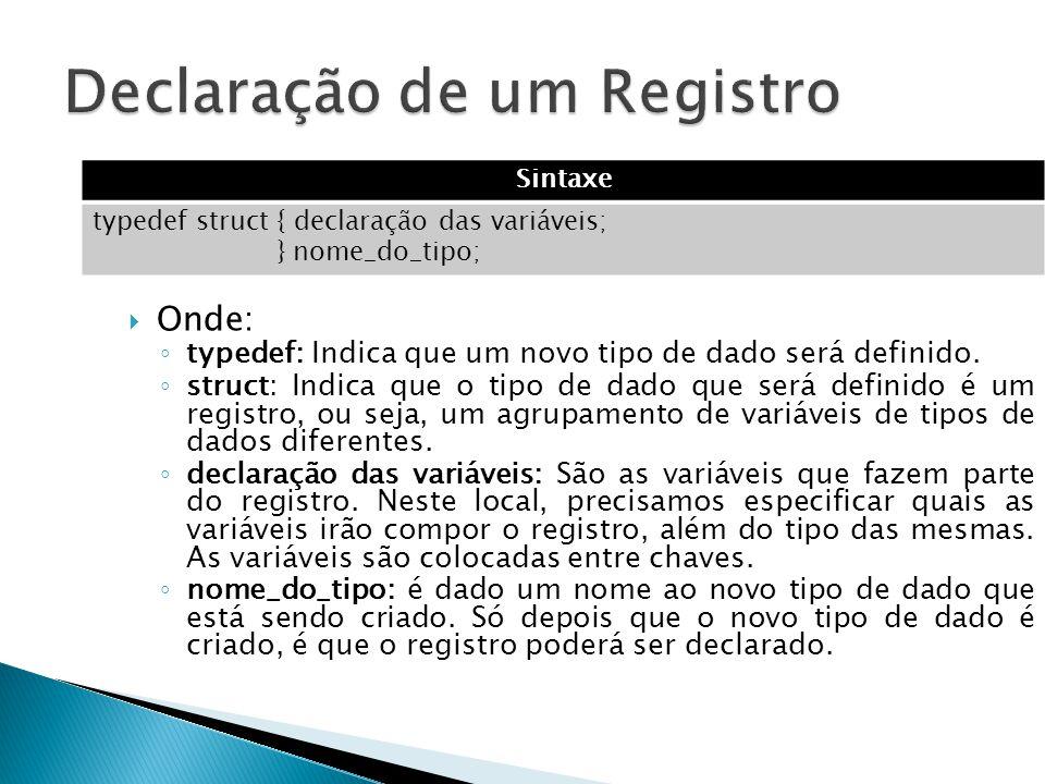  Onde: ◦ typedef: Indica que um novo tipo de dado será definido. ◦ struct: Indica que o tipo de dado que será definido é um registro, ou seja, um agr