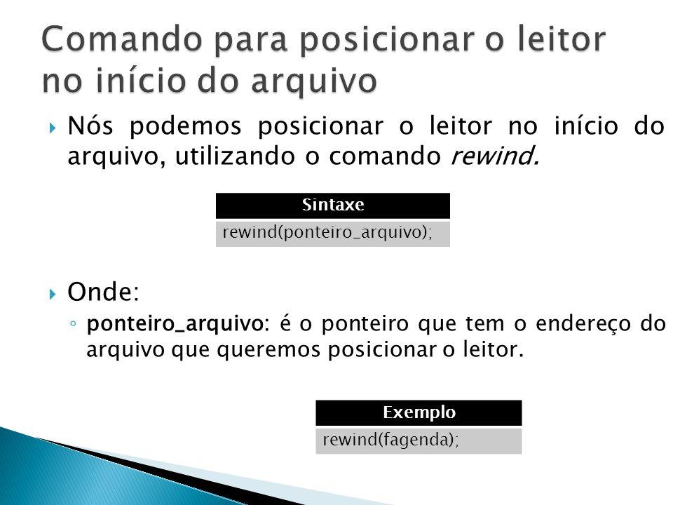  Nós podemos posicionar o leitor no início do arquivo, utilizando o comando rewind.