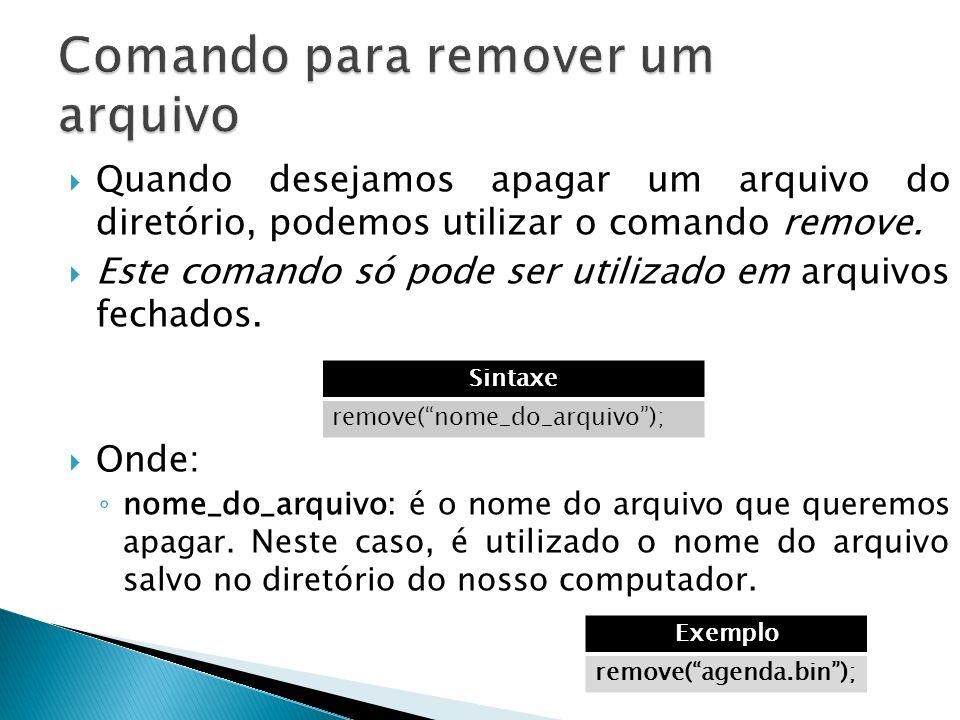  Quando desejamos apagar um arquivo do diretório, podemos utilizar o comando remove.