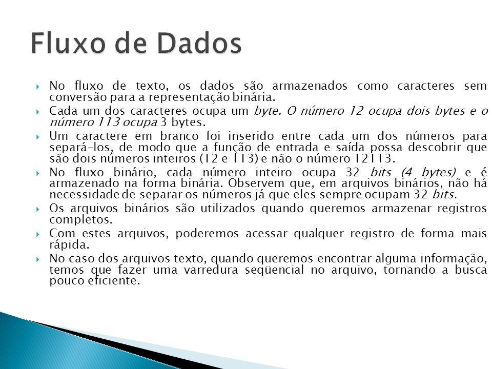  No fluxo de texto, os dados são armazenados como caracteres sem conversão para a representação binária.