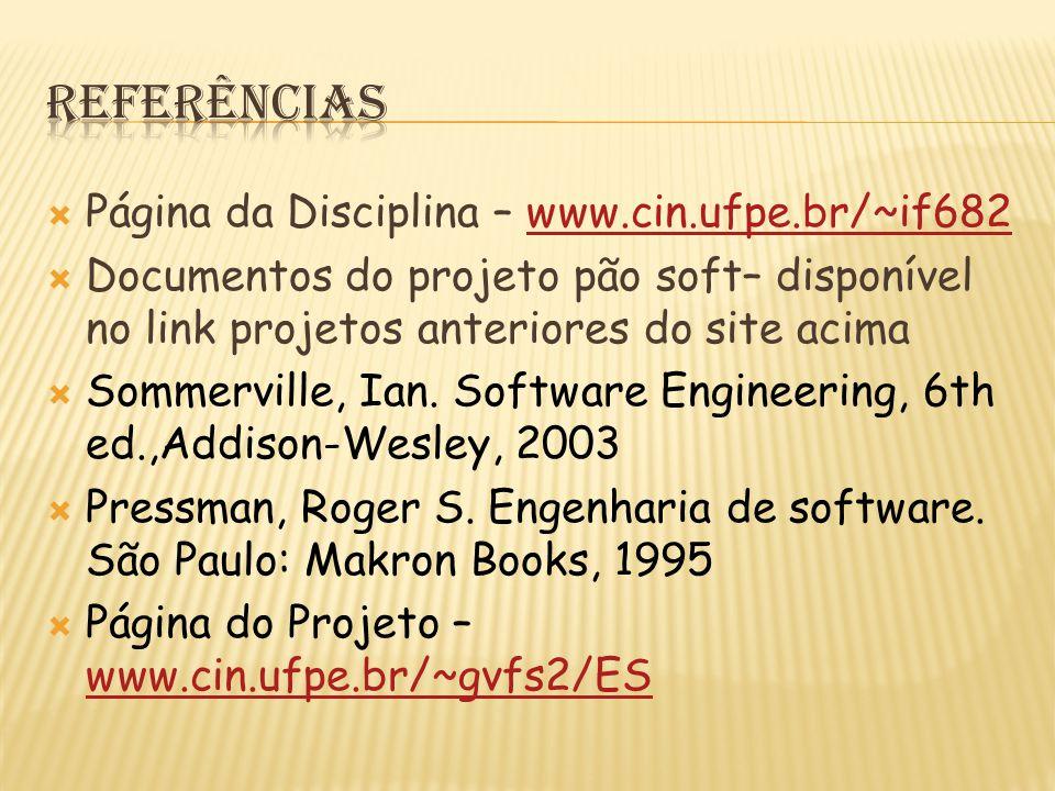  Página da Disciplina – www.cin.ufpe.br/~if682www.cin.ufpe.br/~if682  Documentos do projeto pão soft– disponível no link projetos anteriores do site acima  Sommerville, Ian.