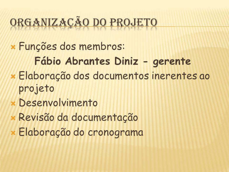  Funções dos membros: Fábio Abrantes Diniz - gerente  Elaboração dos documentos inerentes ao projeto  Desenvolvimento  Revisão da documentação  Elaboração do cronograma