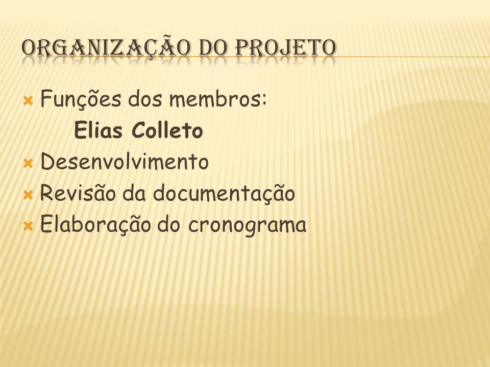  Funções dos membros: Elias Colleto  Desenvolvimento  Revisão da documentação  Elaboração do cronograma