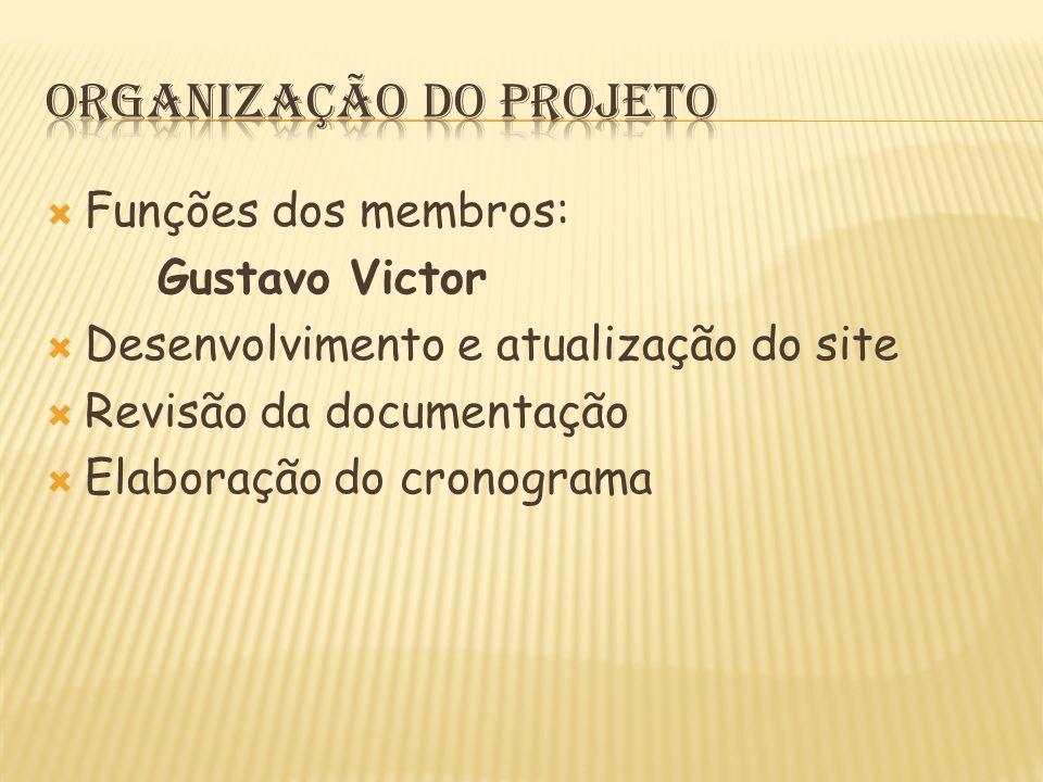  Funções dos membros: Gustavo Victor  Desenvolvimento e atualização do site  Revisão da documentação  Elaboração do cronograma