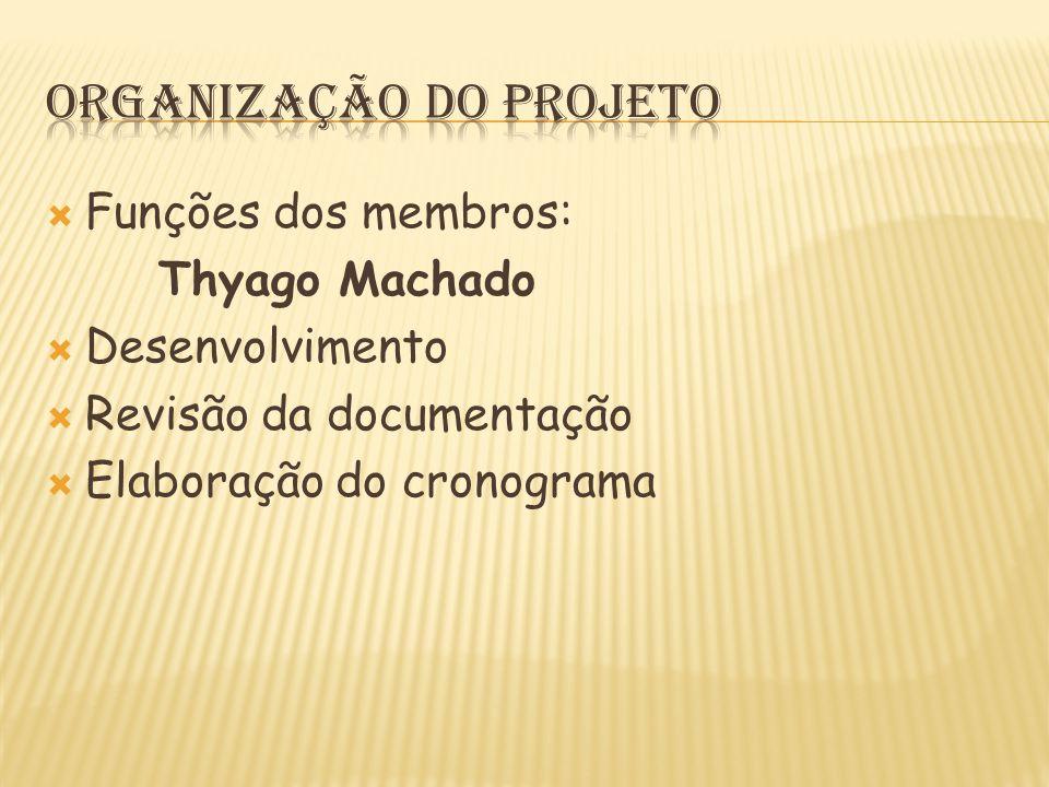  Funções dos membros: Thyago Machado  Desenvolvimento  Revisão da documentação  Elaboração do cronograma