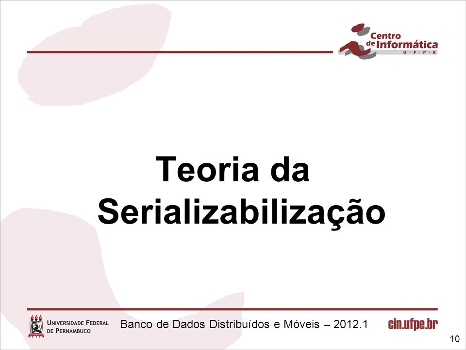Banco de Dados Distribuídos e Móveis – 2012.1 Teoria da Serializabilização 10
