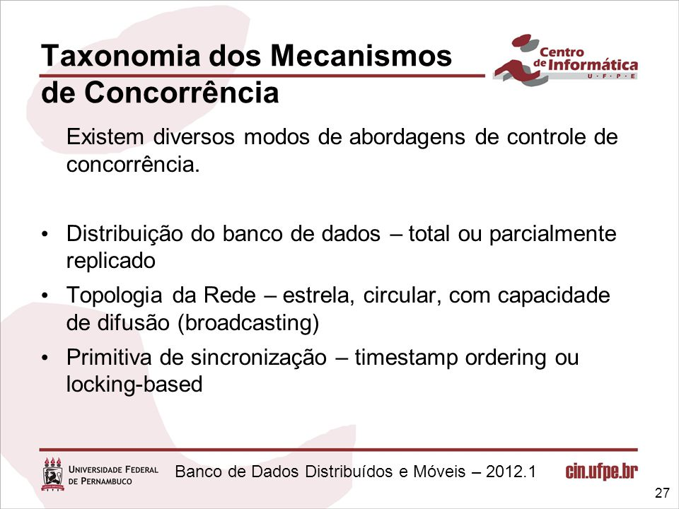 Banco de Dados Distribuídos e Móveis – 2012.1 Taxonomia dos Mecanismos de Concorrência Existem diversos modos de abordagens de controle de concorrênci