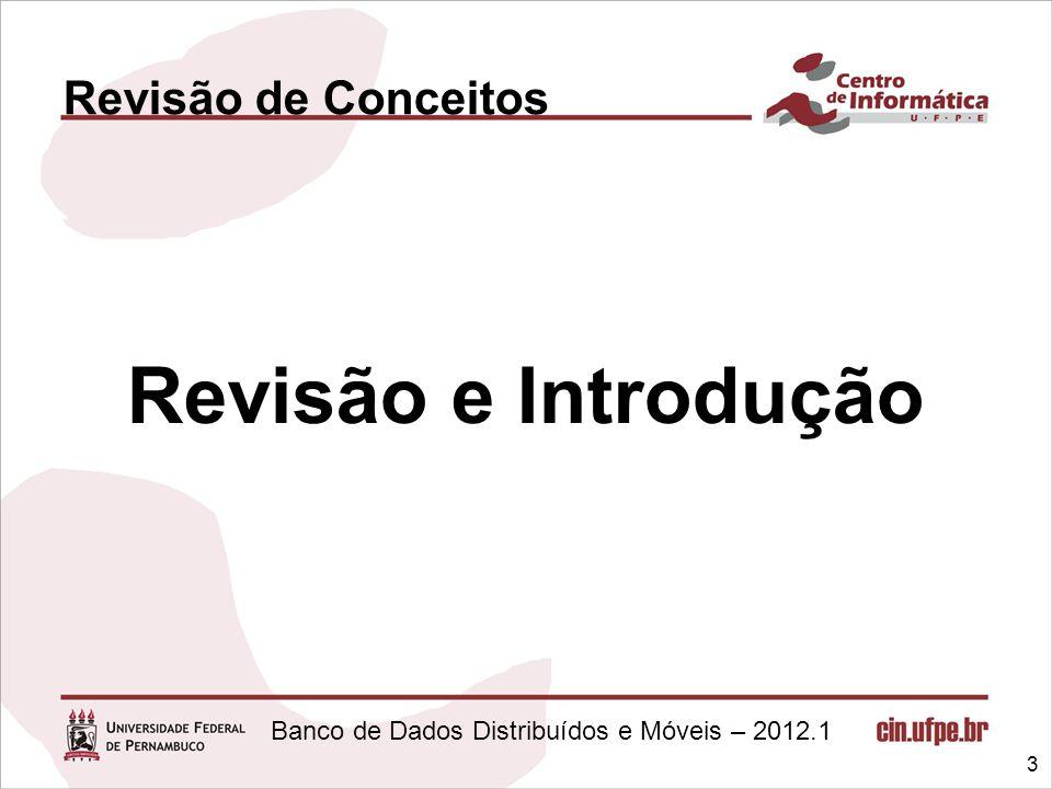 Banco de Dados Distribuídos e Móveis – 2012.1 Revisão de Conceitos Revisão e Introdução 3