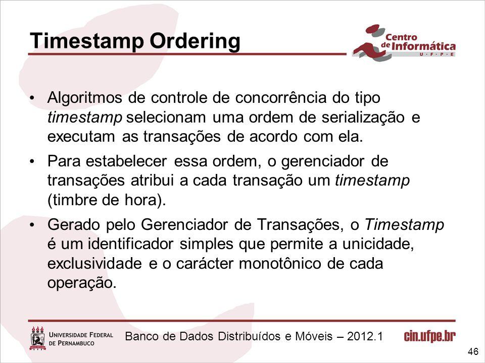 Banco de Dados Distribuídos e Móveis – 2012.1 Algoritmos de controle de concorrência do tipo timestamp selecionam uma ordem de serialização e executam