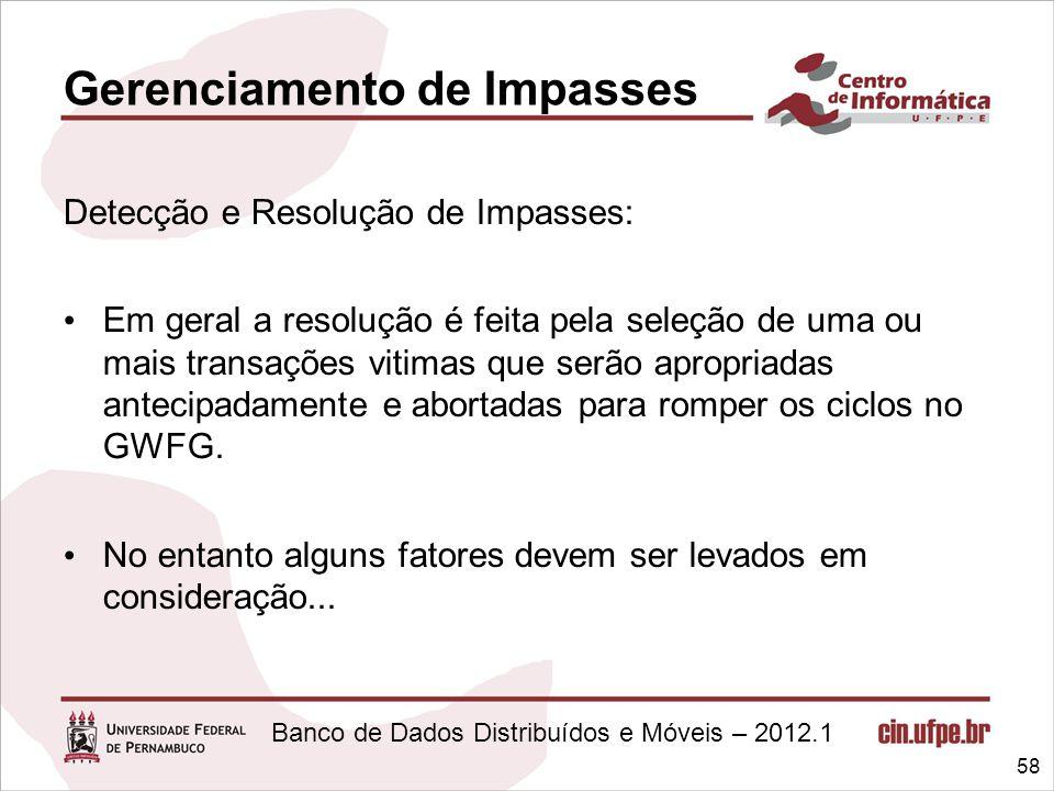 Banco de Dados Distribuídos e Móveis – 2012.1 Gerenciamento de Impasses Detecção e Resolução de Impasses: Em geral a resolução é feita pela seleção de