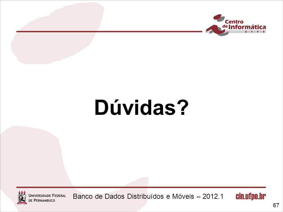 Banco de Dados Distribuídos e Móveis – 2012.1 Dúvidas? 67