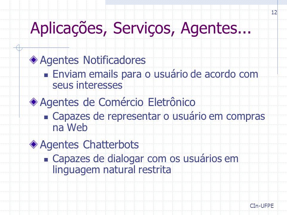 CIn-UFPE 12 Aplicações, Serviços, Agentes... Agentes Notificadores Enviam emails para o usuário de acordo com seus interesses Agentes de Comércio Elet