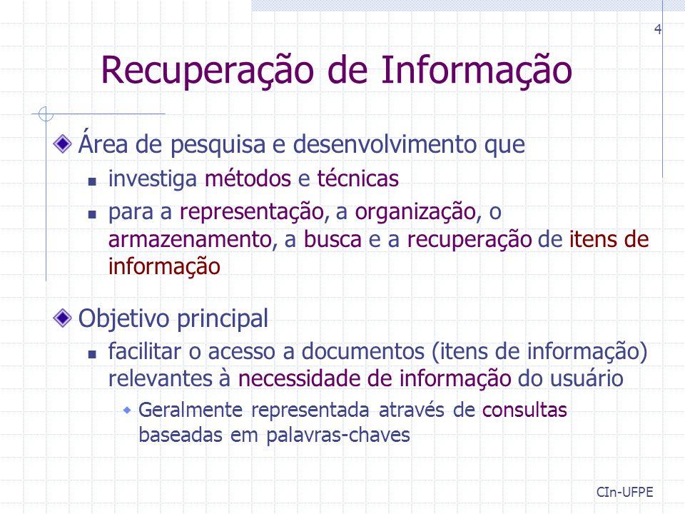 CIn-UFPE 4 Recuperação de Informação Área de pesquisa e desenvolvimento que investiga métodos e técnicas para a representação, a organização, o armaze