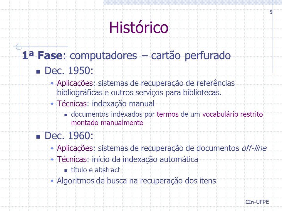 CIn-UFPE 5 Histórico 1ª Fase: computadores – cartão perfurado Dec. 1950:  Aplicações: sistemas de recuperação de referências bibliográficas e outros