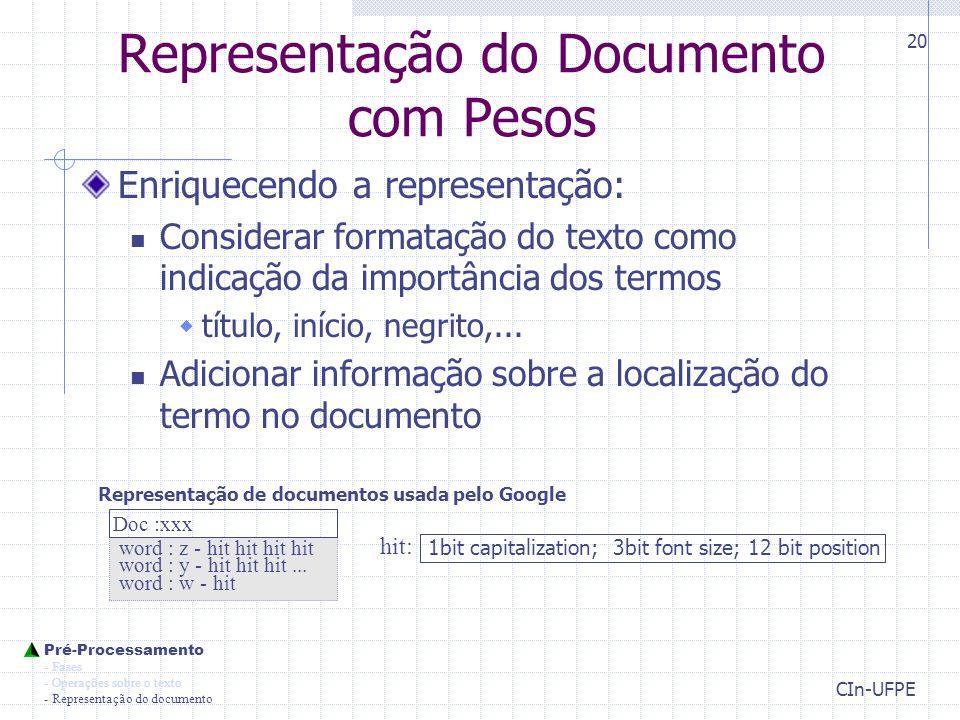 CIn-UFPE 20 Representação do Documento com Pesos Enriquecendo a representação: Considerar formatação do texto como indicação da importância dos termos  título, início, negrito,...