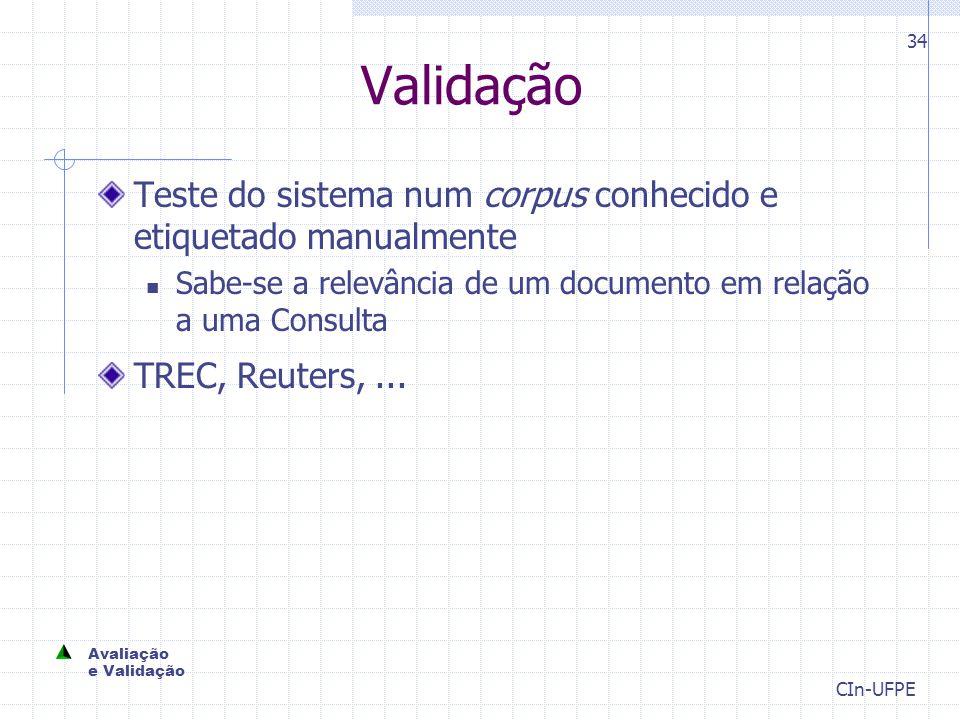 CIn-UFPE 34 Validação Teste do sistema num corpus conhecido e etiquetado manualmente Sabe-se a relevância de um documento em relação a uma Consulta TREC, Reuters,...
