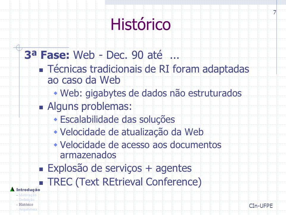 CIn-UFPE 18 Representação do Documento com Pesos Centróide Pesos associadas aos termos como indicação de relevância:  Freqüência de ocorrência do termo no documento  TF-IDF = Term Frequency x Inverse Document Frequency  TF-IDF também considera palavras com baixa ocorrência na base de documentos como melhores discriminantes TF(w): freqüência da palavra w no doc.