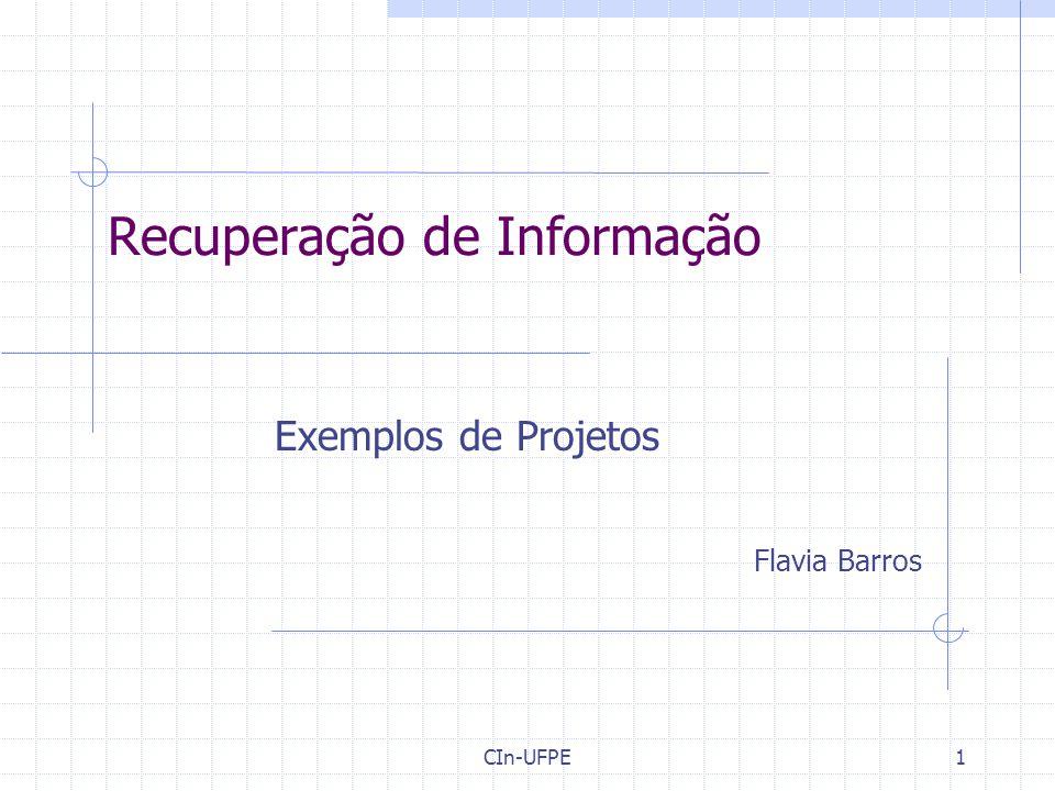 CIn-UFPE1 Recuperação de Informação Exemplos de Projetos Flavia Barros