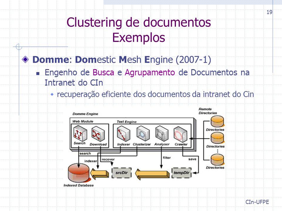 CIn-UFPE 19 Clustering de documentos Exemplos Domme: Domestic Mesh Engine (2007-1) Engenho de Busca e Agrupamento de Documentos na Intranet do CIn  recuperação eficiente dos documentos da intranet do Cin