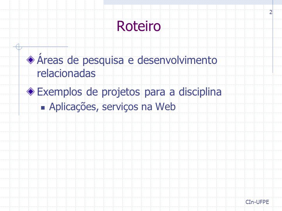 CIn-UFPE 2 Roteiro Áreas de pesquisa e desenvolvimento relacionadas Exemplos de projetos para a disciplina Aplicações, serviços na Web