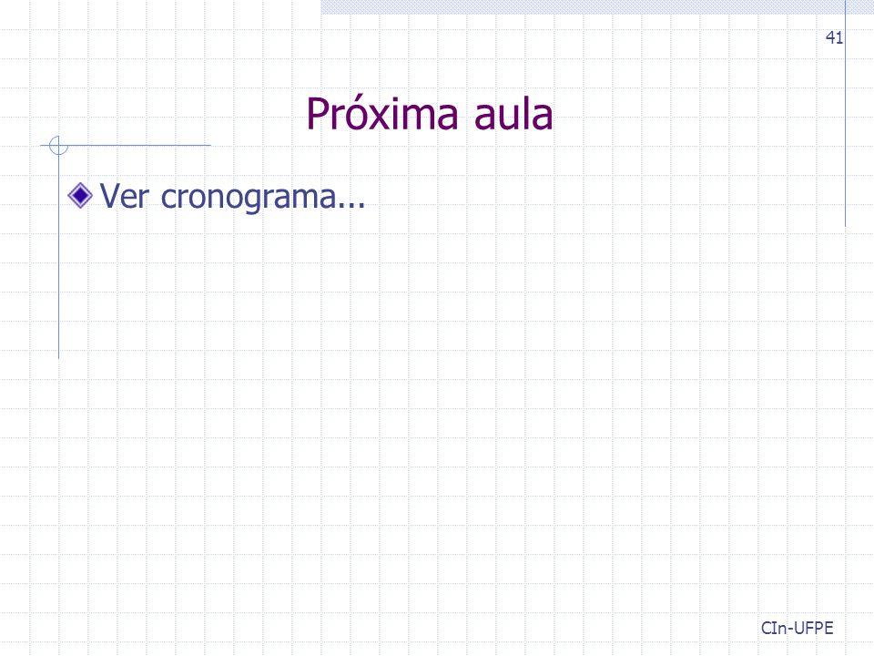 Próxima aula Ver cronograma... CIn-UFPE 41