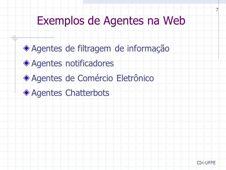 CIn-UFPE 7 Exemplos de Agentes na Web Agentes de filtragem de informação Agentes notificadores Agentes de Comércio Eletrônico Agentes Chatterbots