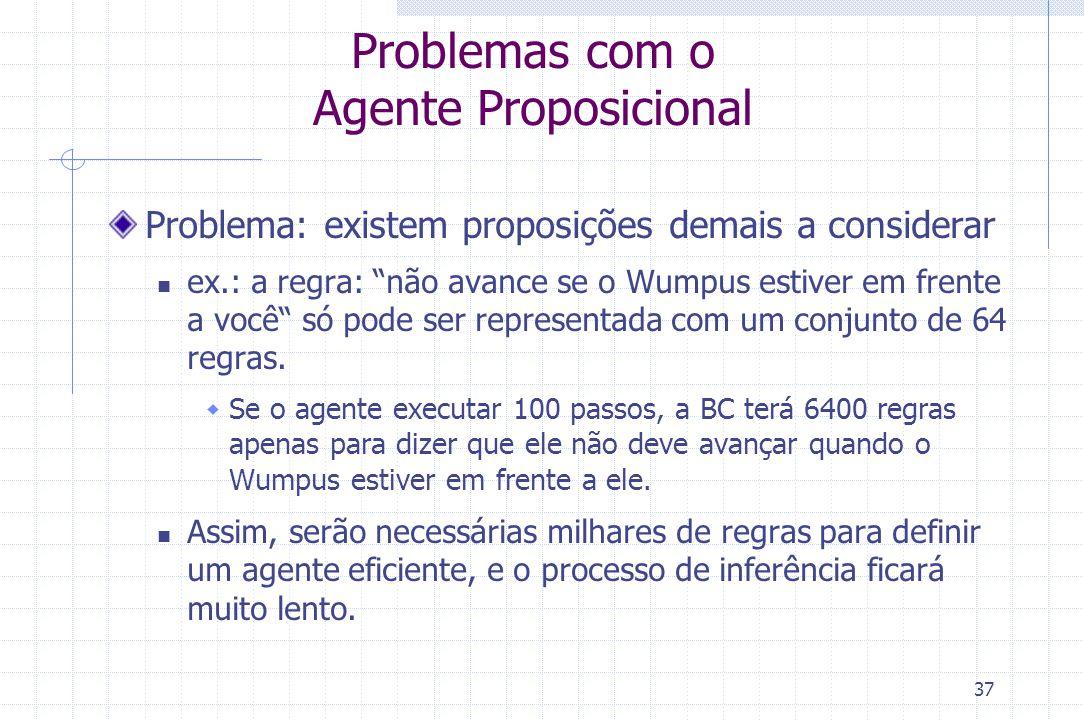 """37 Problemas com o Agente Proposicional Problema: existem proposições demais a considerar ex.: a regra: """"não avance se o Wumpus estiver em frente a vo"""