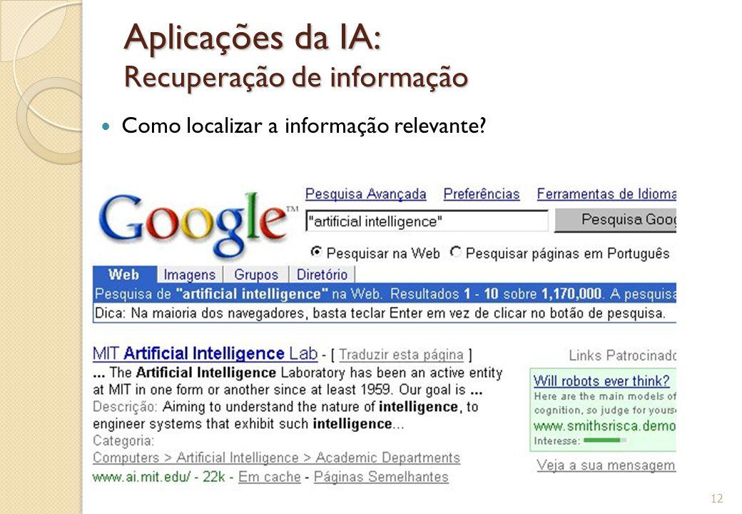 Aplicações da IA: Recuperação de informação Como localizar a informação relevante? 12
