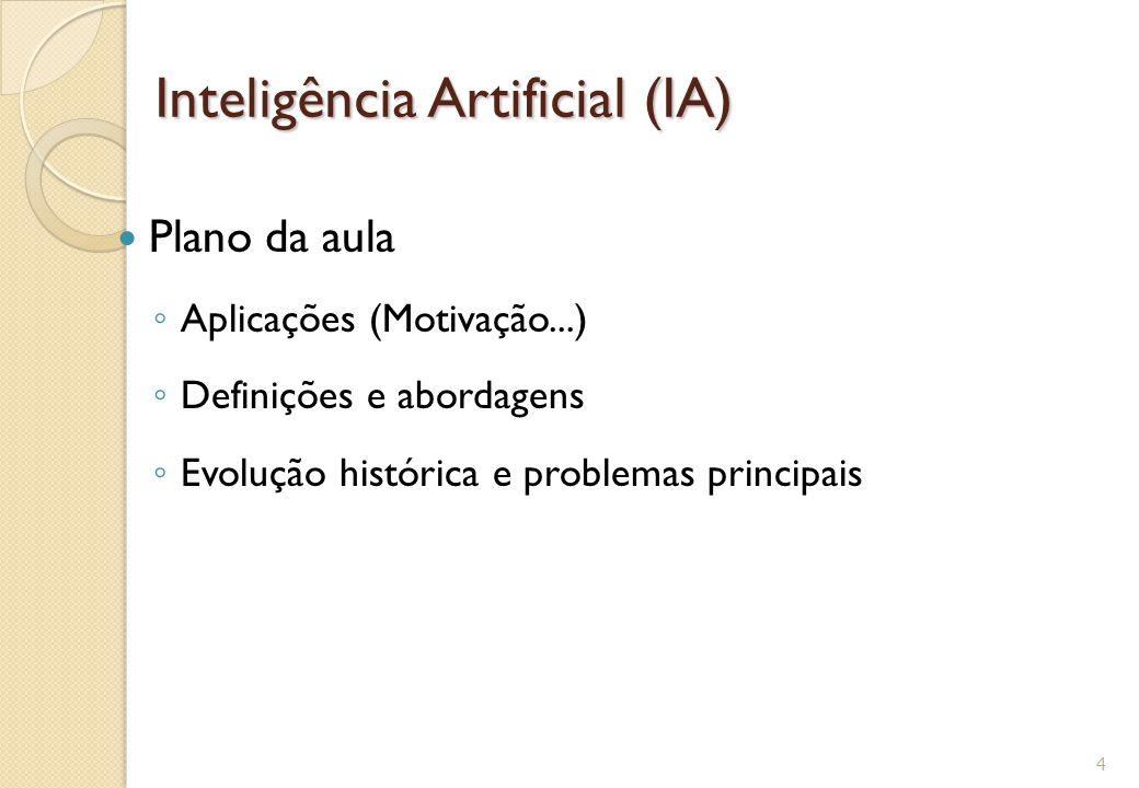 Aplicações da IA: Robótica Como obter navegação segura e eficiente, manipulação fina e versátil, autonomia.