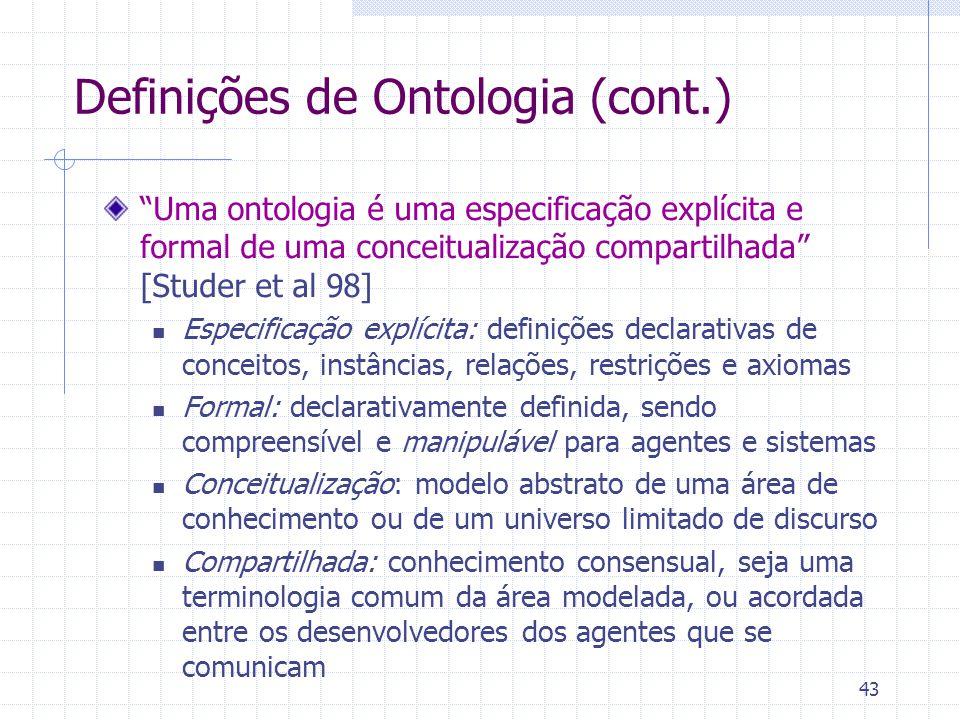 """43 Definições de Ontologia (cont.) """"Uma ontologia é uma especificação explícita e formal de uma conceitualização compartilhada"""" [Studer et al 98] Espe"""