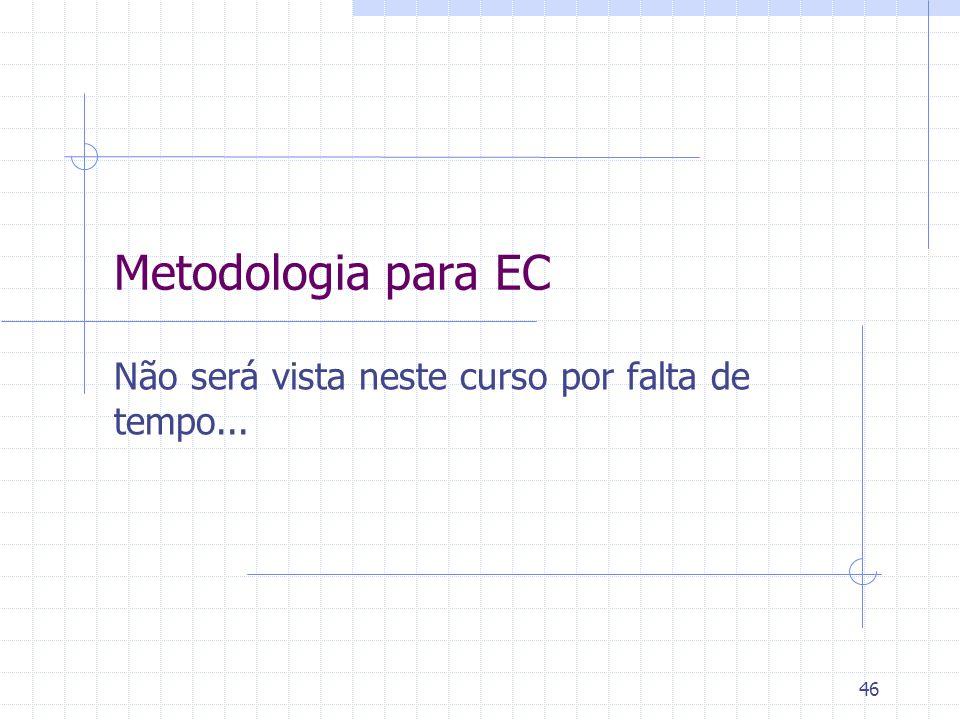 46 Metodologia para EC Não será vista neste curso por falta de tempo...
